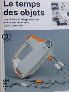 Le Temps des objets, Une histoire du design industriel en France (1945-1980)